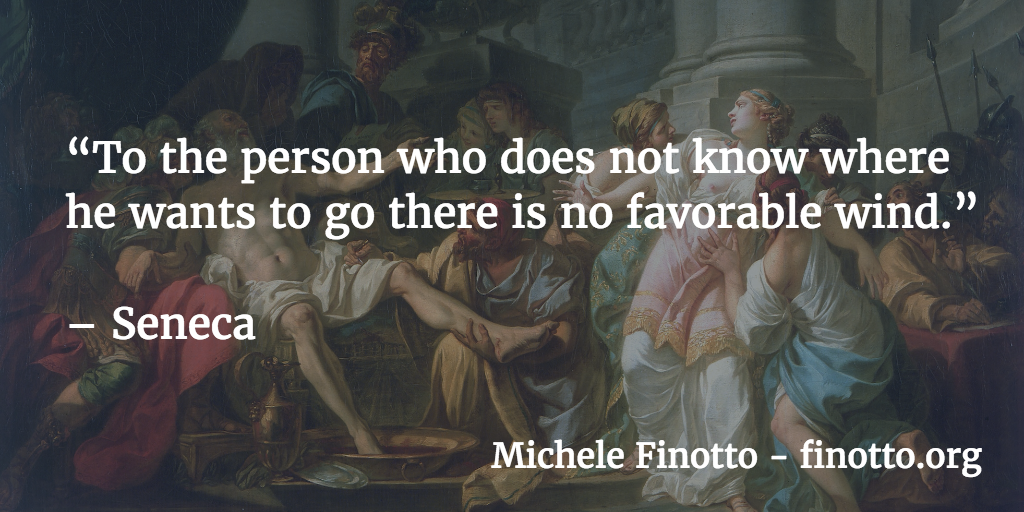 """""""To the person who does not know where he wants to go there is no favorable wind."""" - Seneca"""